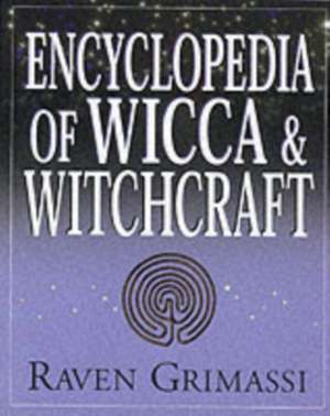 Encyclopedia of Wicca & Witchcraft de Raven Grimassi