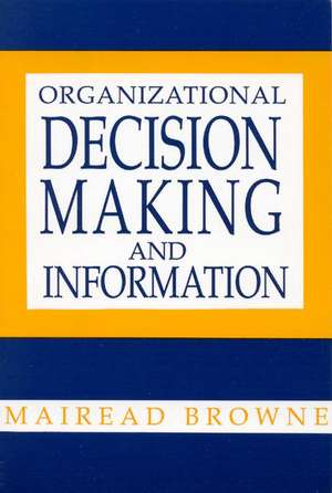 Organizational Decision Making and Information de Mairead Browne