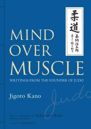 Mind Over Muscle: Writings From The Founder Of Judo de Jigoro Kano