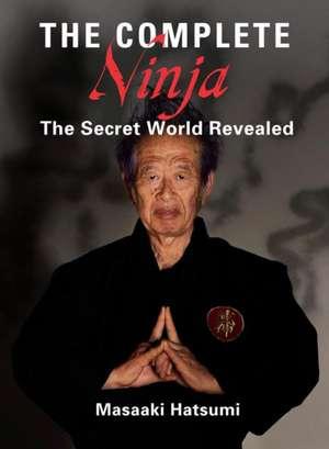 The Complete Ninja: The Secret World Revealed de Masaaki Hatsumi