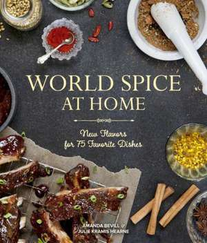 World Spice at Home:  New Flavors for 75 Favorite Dishes de Amanda Bevill