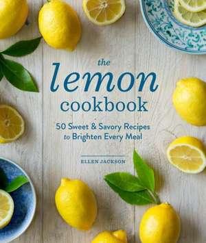 The Lemon Cookbook:  50 Sweet & Savory Recipes to Brighten Every Meal de Ellen Jackson