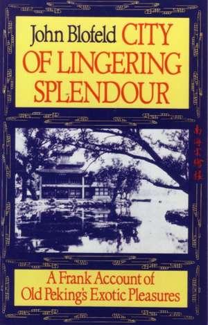 City of Lingering Splendour:  A Frank Account of Old Peking's Exotic Pleasures de John Eaton Calthorpe Blofeld