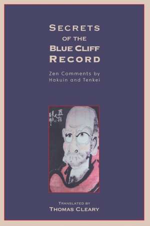 Secrets of the Blue Cliff Record:  Zen Comments by Hakuin and Tenkei de Thomas F. Cleary