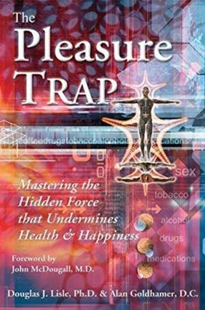 The Pleasure Trap:  Mastering the Hidden Force That Undermines Health and Happiness de Douglas J. Lisle
