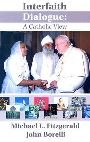 Interfaith Dialogue:  A Catholic View de Michael Fitzgerald