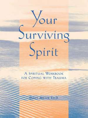 Your Surviving Spirit: A Spiritual Workbook for Coping With Trauma de Dusty Miller