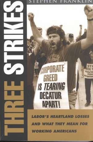 Three Strikes: Labor's Heartland Losses and What They Mean for Working Americans de Stephen Franklin
