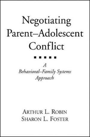 Negotiating Parent-Adolescent Conflict:  A Behavioral-Family Systems Approach de Arthur Robin