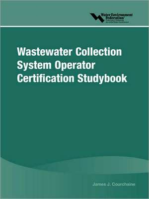 Wastewater Collection System Operator Certification Studybook de Water Environment Federation