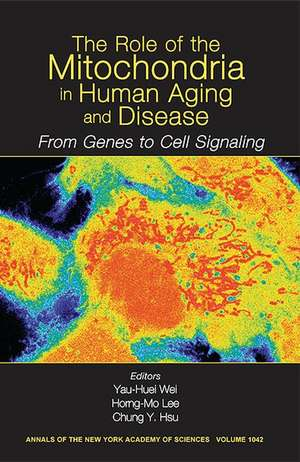 The Role of Mitochondria in Human Aging and Disease: From Genes to Cell Signaling, Volume 1042 de Yau–Huei Wei