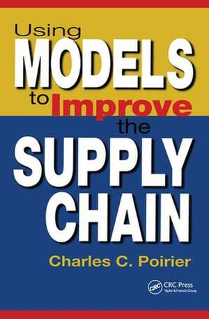 Using Models to Improve the Supply Chain de Charles C. Poirier