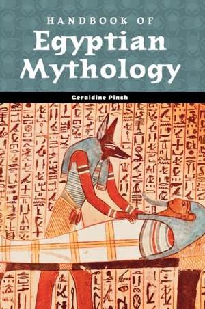 Handbook of Egyptian Mythology de Geraldine Pinch