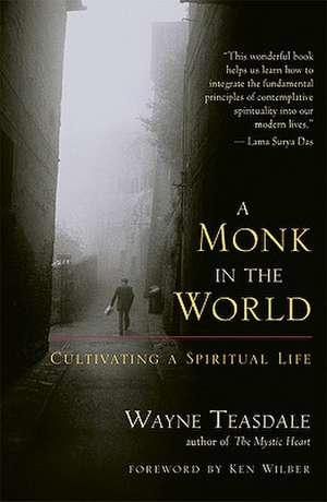 A Monk in the World:  Cultivating a Spiritual Life de Wayne Teasdale