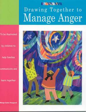 Drawing Together to Manage Anger de Marge Eaton Heegaard
