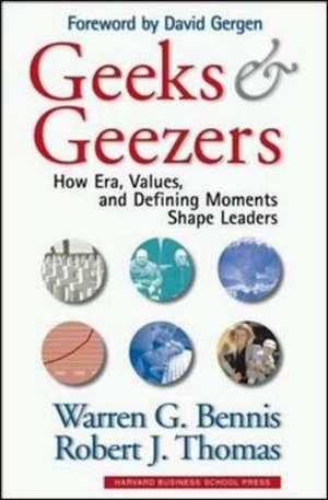 Geeks and Geezers:  How Era, Values and Defining Moments Shape Leaders de Warren G. Bennis