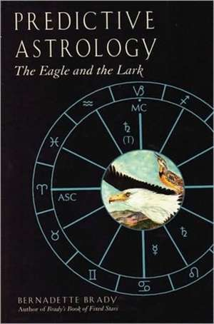 Predictive Astrology:  The Eagle and the Lark de Bernadette Brady