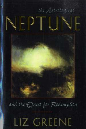 Astrological Neptune and the Quest for Redemption de Liz Greene