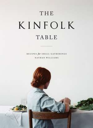 The Kinfolk Table: Recipes for Small Gatherings de Nathan Williams