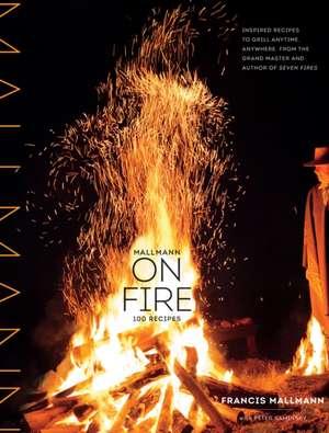 Mallmann on Fire de Francis Mallmann