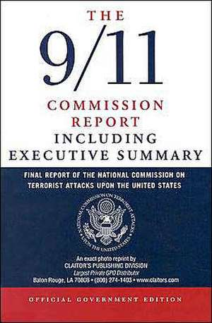 The 9/11 Commission Report:  Final Report of the National Commission on Terrorist Attacks Upon the United States Including the Executive Summary de National Commission on Terrorist Attacks