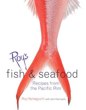 Roy's Fish and Seafood:  Recipes from the Pacific Rim de Roy Yamaguchi