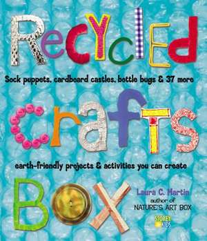 Recycled Crafts Box:  Sock Puppets, Cardboard Castles, Bottle Bugs & 37 More Earth-Friendly Projects & Activities You Can Create de Laura C. Martin