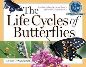 The Life Cycles of Butterflies:  From Egg to Maturity, a Visual Guide to 23 Common Garden Butterflies de Judy Burris