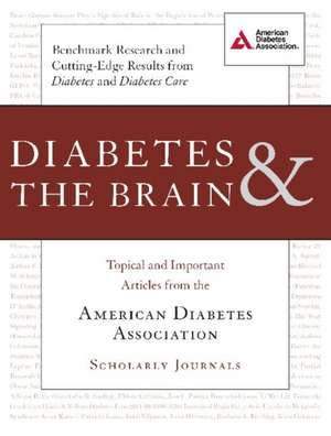 Diabetes & the Brain:  Topical and Important Articles from the American Diabetes Association Scholarly Journals de American Diabetes Association
