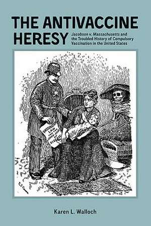 The Antivaccine Heresy – Jacobson v. Massachusetts and the Troubled History of Compulsory Vaccination in the United States