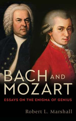 Bach and Mozart – Essays on the Enigma of Genius de Robert L. Marshall