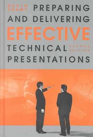 Preparing and Delivering Effective Technical Presentations de David L. Adamy