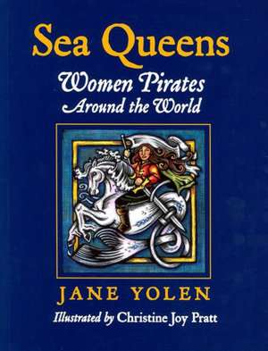 Sea Queens:  Women Pirates Around the World de Jane Yolen
