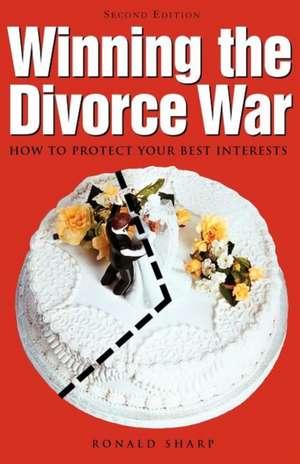 Winning the Divorce War: How to Protect Your Best Interests de Ronald Farrington Sharp