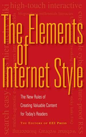 The Elements of Internet Style: The New Rules of Creating Valuable Content for Today's Readers de Editors of Eei Press