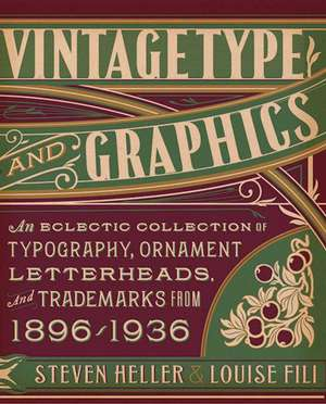 Vintage Type and Graphics: An Eclectic Collection of Typography, Ornament, Letterheads, and Trademarks from 1896 to 1936 de Steven Heller