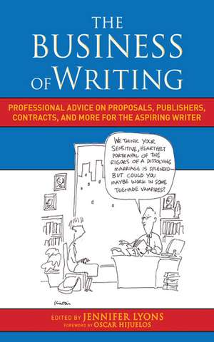 The Business of Writing: Professional Advice on Proposals, Publishers, Contracts, and More for the Aspiring Writer de Jennifer Lyons