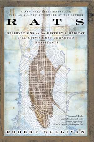 Rats:  Observations on the History and Habitat of the City's Most Unwanted Inhabitants de Robert Sullivan