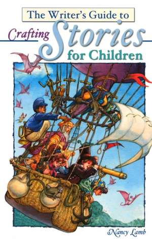 The Writer's Guide to Crafting Stories for Children de Nancy Lamb