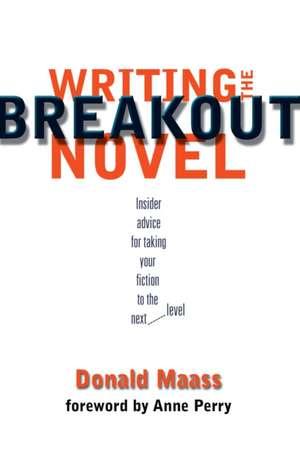 Writing the Breakout Novel de Donald Maass