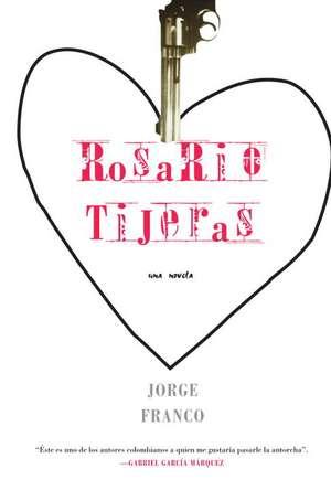 Rosario Tijeras:  Una Novela de Jorge Franco Ramos