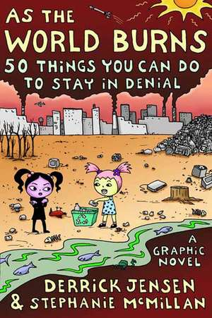 As The World Burns: 50 Things You Can Do to Stay in Denial de Derrick Jensen