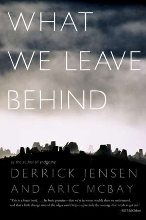 What We Leave Behind de Derrick Jensen
