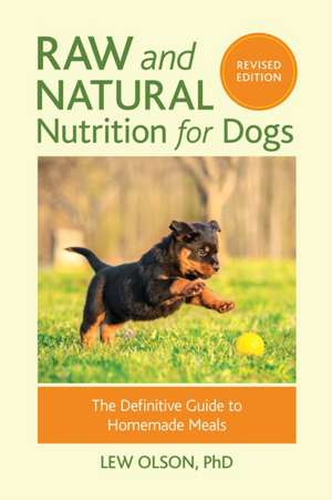 Raw and Natural Nutrition for Dogs, Revised Edition imagine