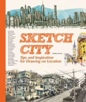 Sketch City: Tips and Inspiration for Drawing on Location de Dopress Books