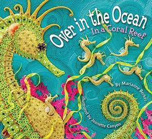 Over in the Ocean:  In a Coral Reef de Marianne Berkes