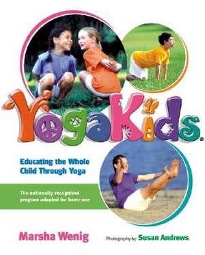 Yogakids:  Educating the Whole Child Through Yoga de Marsha Wenig