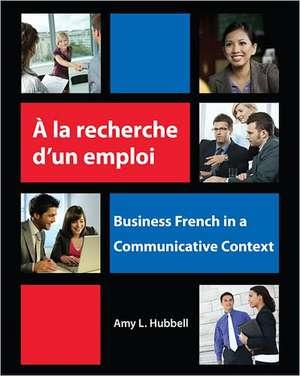 A la recherche d'un emploi: Business French in a Communicative Context de Amy Hubbell