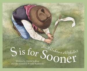 S Is for Sooner:  An Oklahoma Alphabet de Devin Scillian