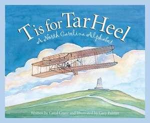 T Is for Tar Heel:  A North Car de Carol Crane